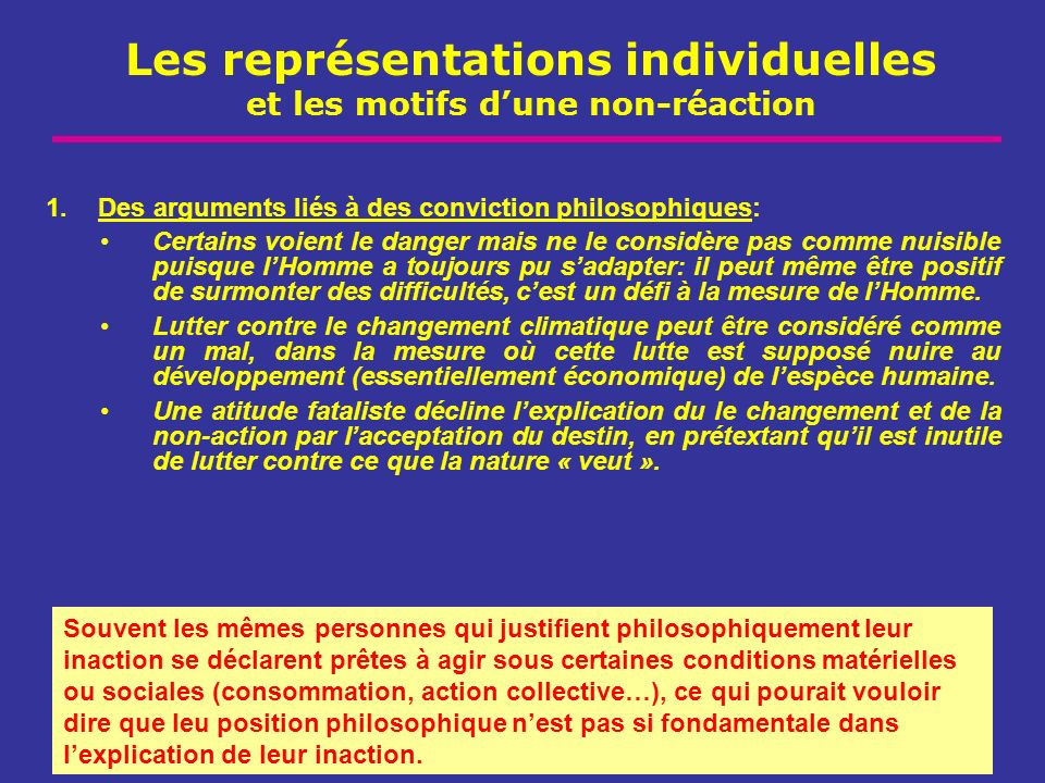 Les représentations individuelles et les motifs dune non-réaction 1.Des arguments liés à des conviction philosophiques: Certains voient le danger mais