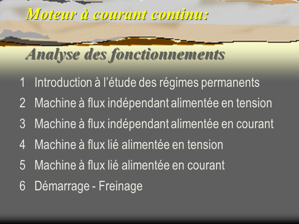 Moteur à courant continu: Analyse des fonctionnements 1 Introduction à létude des régimes permanents 2 Machine à flux indépendant alimentée en tension
