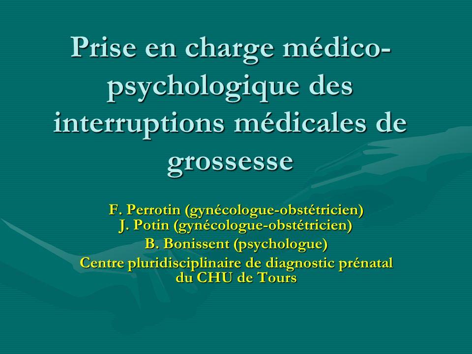 Prise en charge médico- psychologique des interruptions médicales de grossesse F. Perrotin (gynécologue-obstétricien) J. Potin (gynécologue-obstétrici