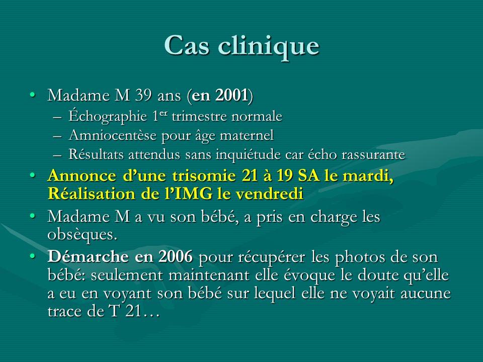 Cas clinique Madame M 39 ans (en 2001)Madame M 39 ans (en 2001) –Échographie 1 er trimestre normale –Amniocentèse pour âge maternel –Résultats attendu