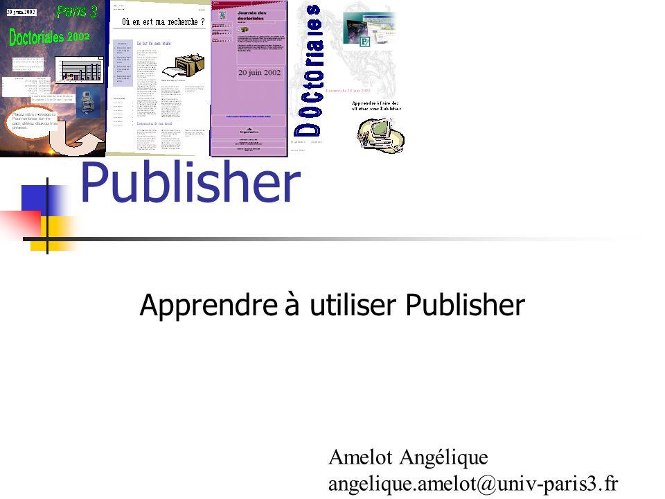 Publisher Apprendre à utiliser Publisher Amelot Angélique angelique.amelot@univ-paris3.fr