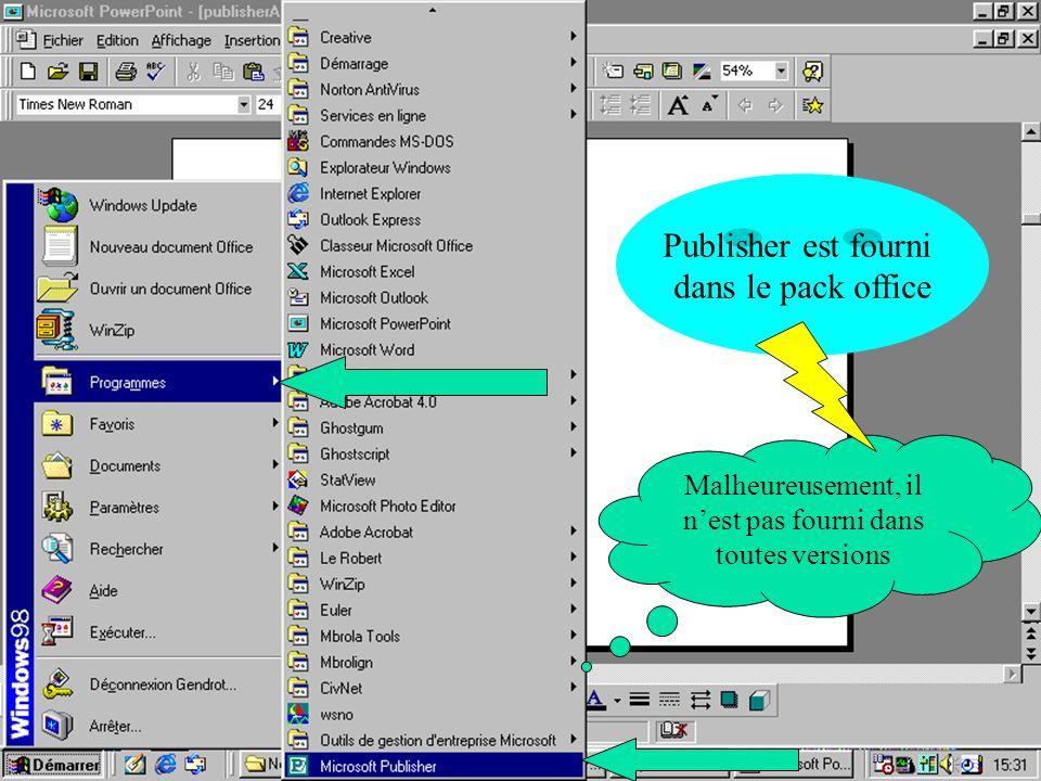 Malheureusement, il nest pas fourni dans toutes versions Publisher est fourni dans le pack office