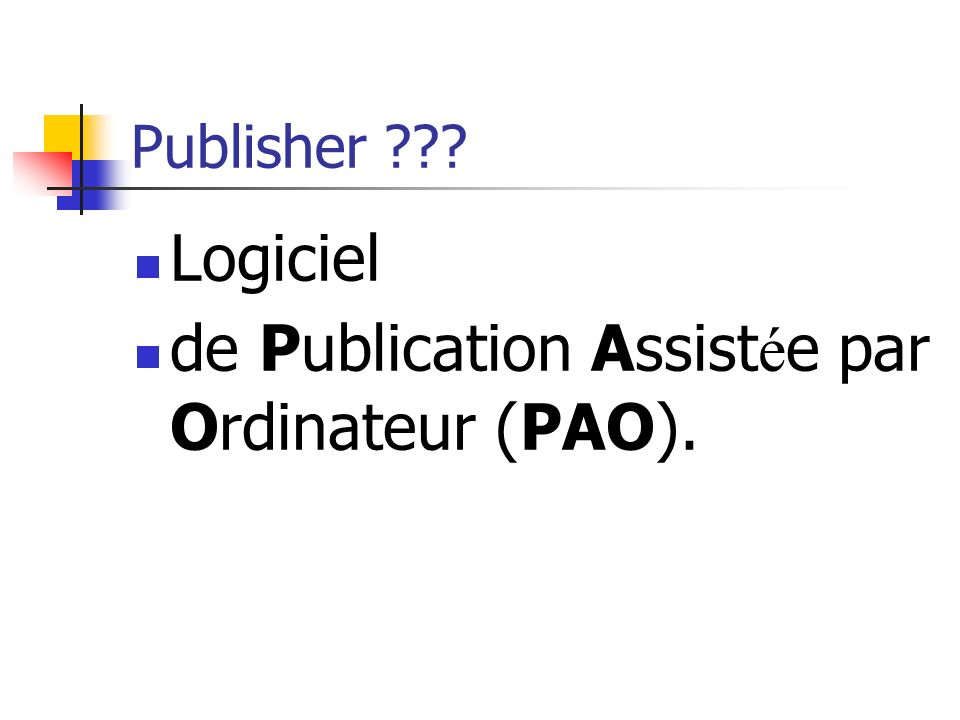 Publisher ??? Logiciel de Publication Assist é e par Ordinateur (PAO).