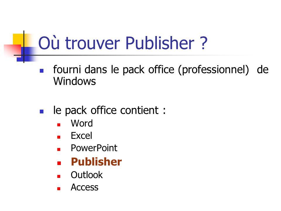 Où trouver Publisher ? fourni dans le pack office (professionnel) de Windows le pack office contient : Word Excel PowerPoint Publisher Outlook Access