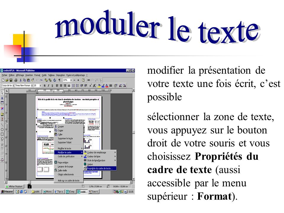 modifier la présentation de votre texte une fois écrit, cest possible sélectionner la zone de texte, vous appuyez sur le bouton droit de votre souris et vous choisissez Propriétés du cadre de texte (aussi accessible par le menu supérieur : Format).