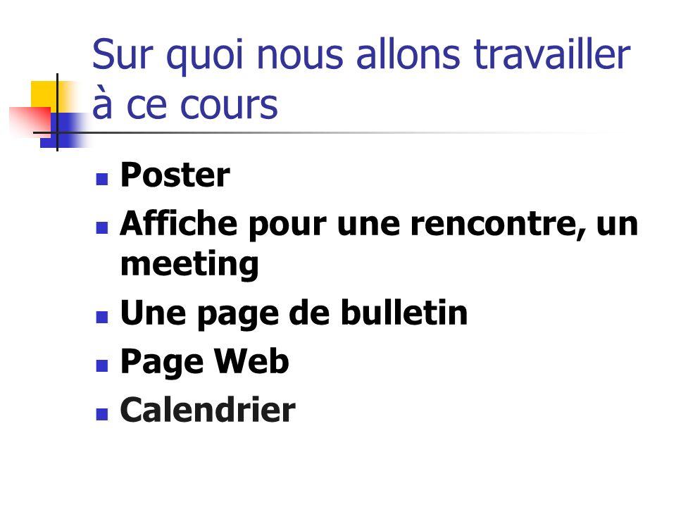 Sur quoi nous allons travailler à ce cours Poster Affiche pour une rencontre, un meeting Une page de bulletin Page Web Calendrier