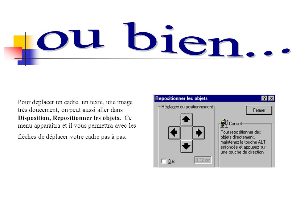 Pour déplacer un cadre, un texte, une image très doucement, on peut aussi aller dans Disposition, Repositionner les objets. Ce menu apparaîtra et il v