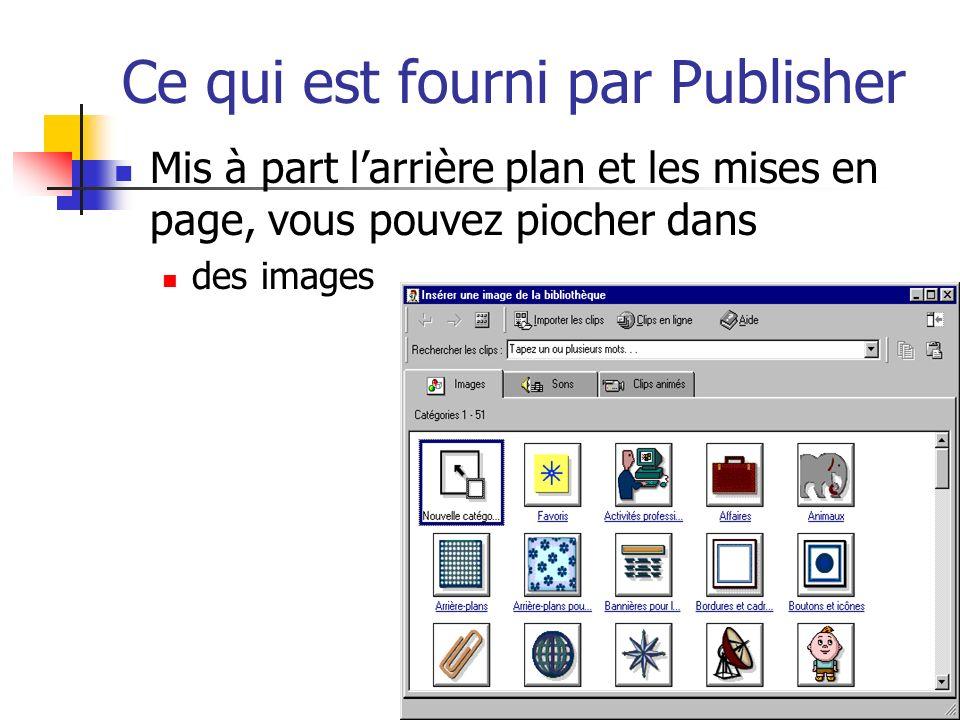 Ce qui est fourni par Publisher Mis à part larrière plan et les mises en page, vous pouvez piocher dans des images