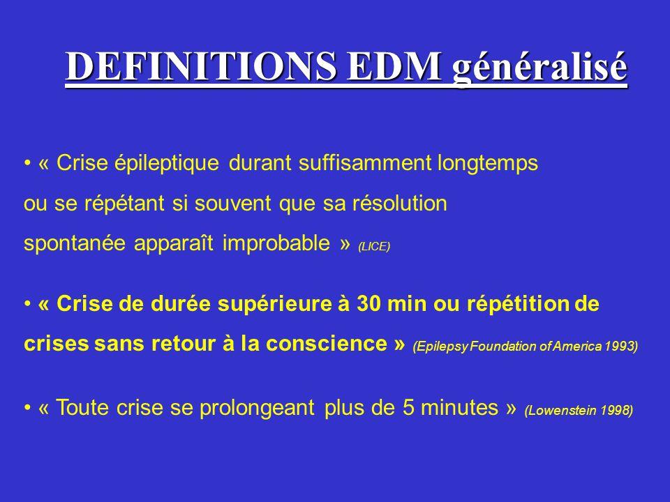 DEFINITIONS EDM généralisé « Crise épileptique durant suffisamment longtemps ou se répétant si souvent que sa résolution spontanée apparaît improbable
