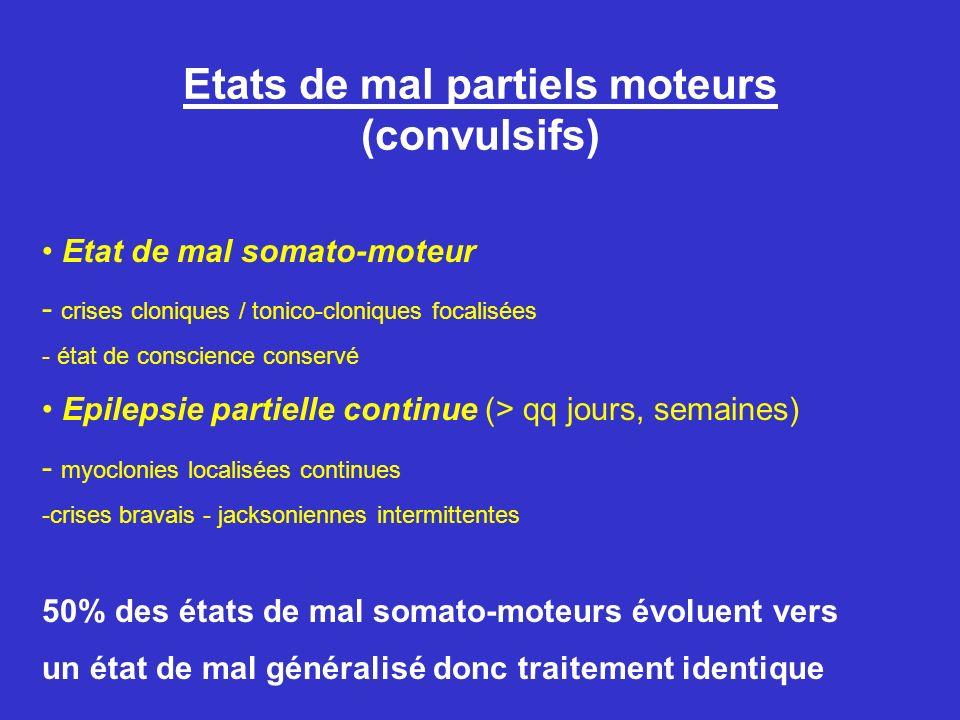 Etats de mal partiels moteurs (convulsifs) Etat de mal somato-moteur - crises cloniques / tonico-cloniques focalisées - état de conscience conservé Ep