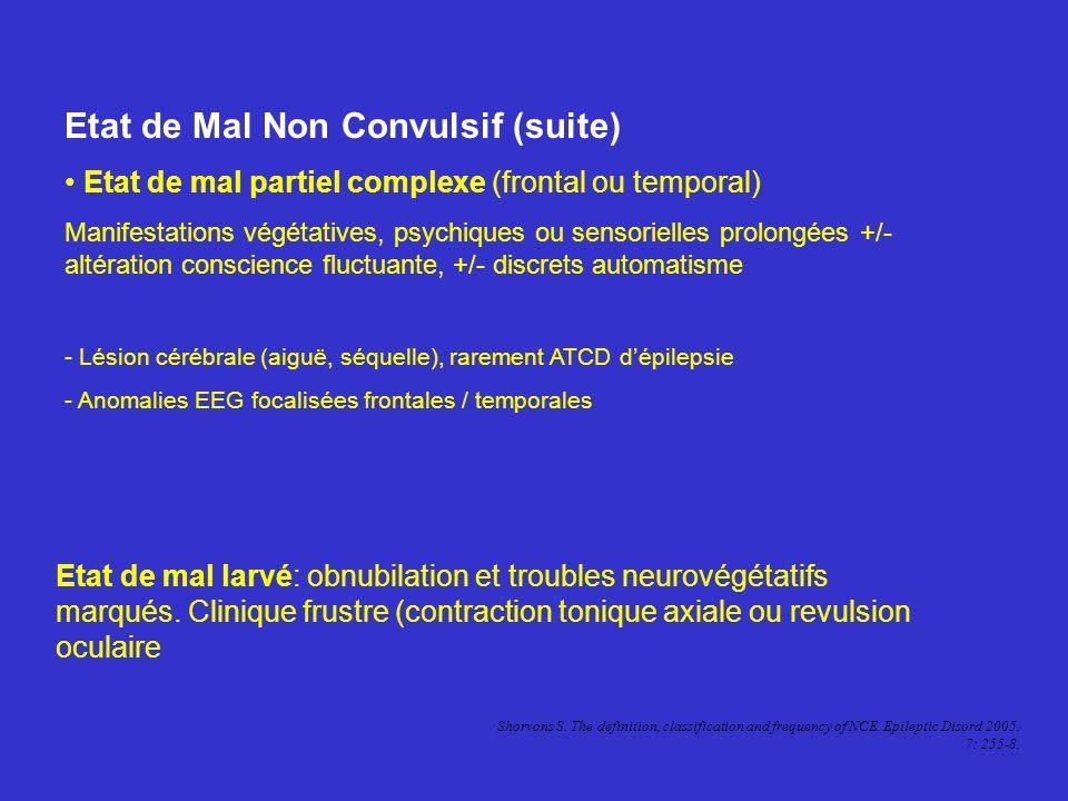 Etat de Mal Non Convulsif (suite) Etat de mal partiel complexe (frontal ou temporal) Manifestations végétatives, psychiques ou sensorielles prolongées
