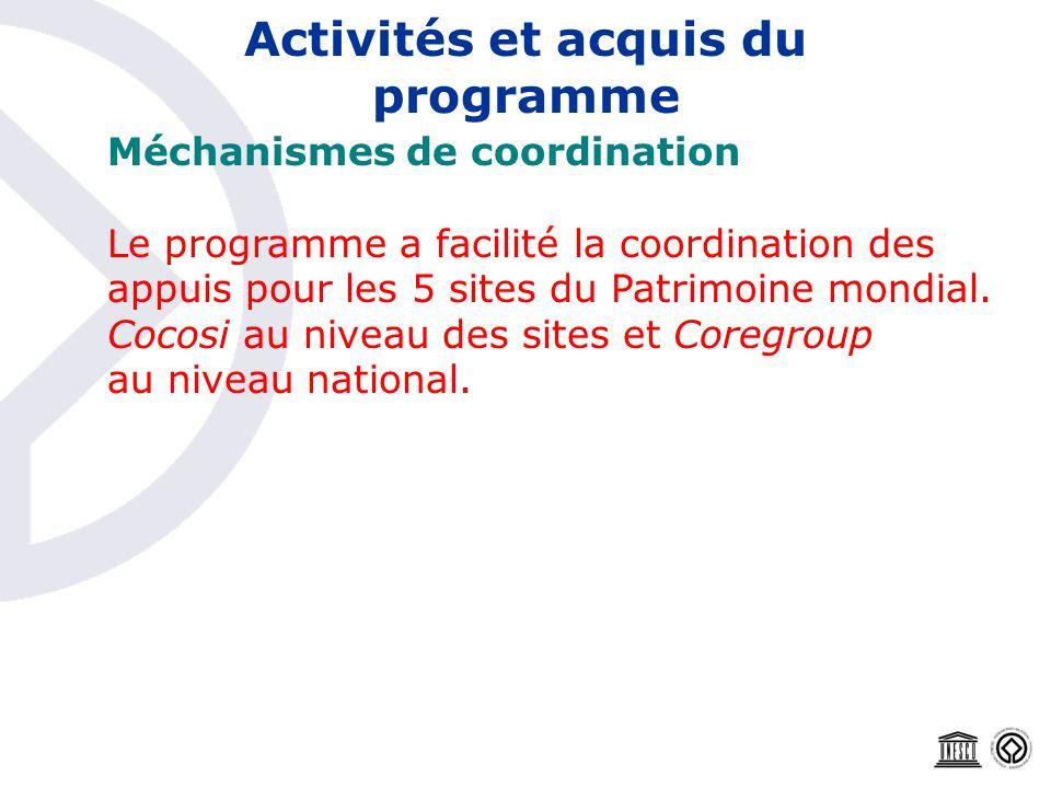 Activités et acquis du programme Méchanismes de coordination Le programme a facilité la coordination des appuis pour les 5 sites du Patrimoine mondial