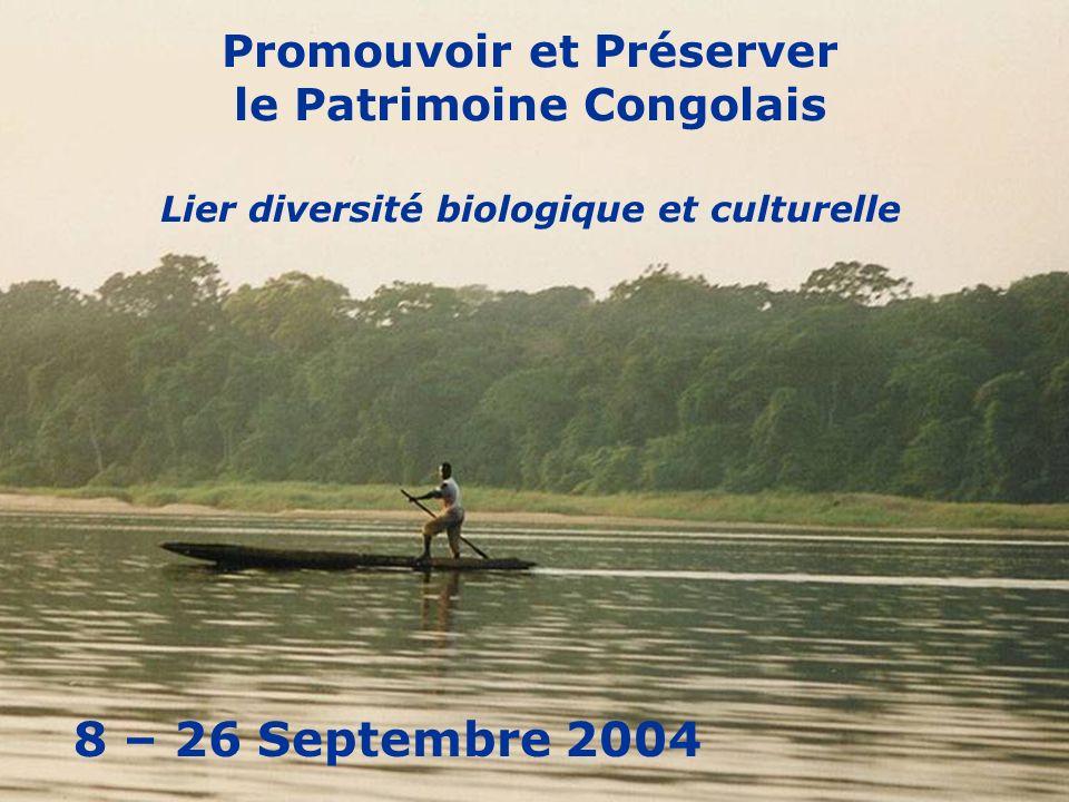 Promouvoir et Préserver le Patrimoine Congolais Lier diversité biologique et culturelle 8 – 26 Septembre 2004