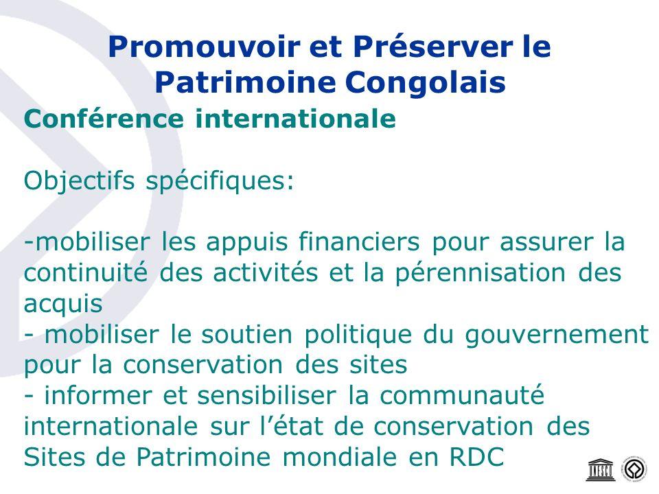 Promouvoir et Préserver le Patrimoine Congolais Conférence internationale Objectifs spécifiques: -mobiliser les appuis financiers pour assurer la cont