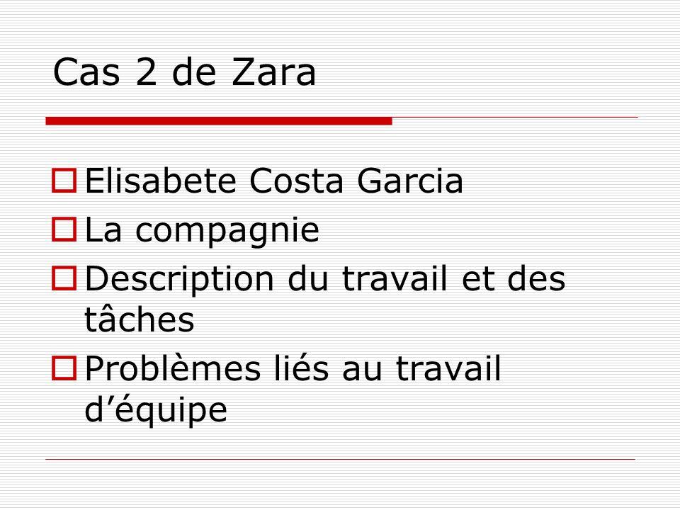 Cas 2 de Zara Elisabete Costa Garcia La compagnie Description du travail et des tâches Problèmes liés au travail déquipe