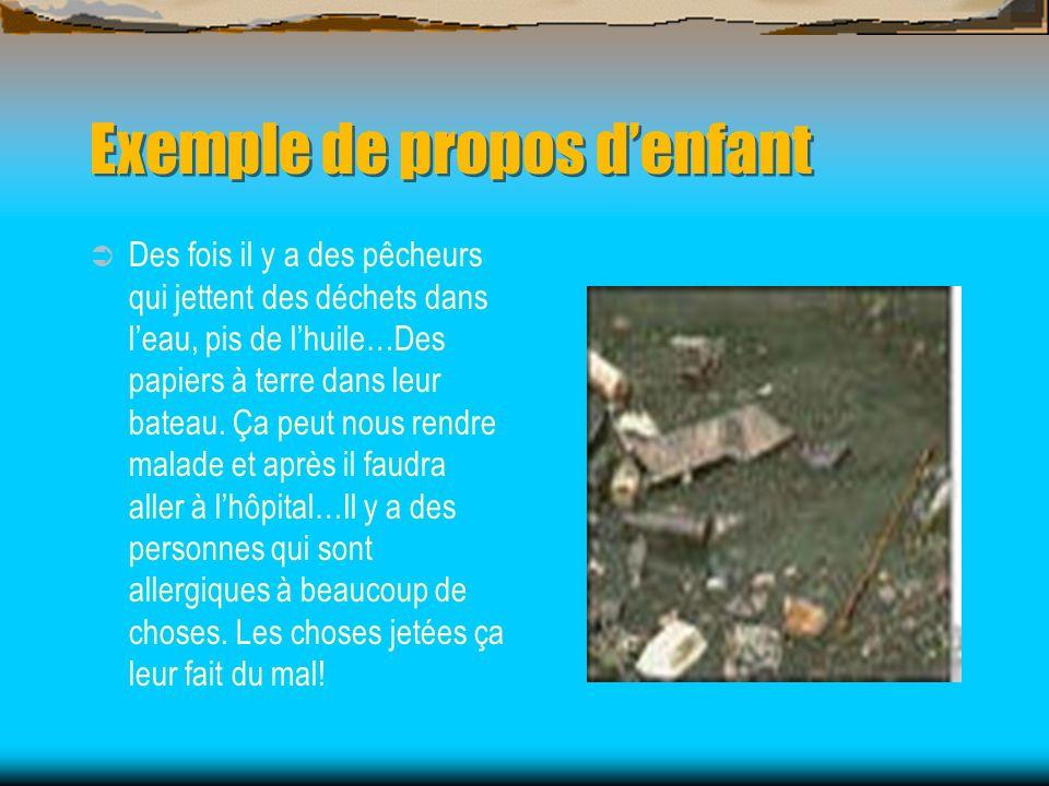 Exemple de propos denfant Des fois il y a des pêcheurs qui jettent des déchets dans leau, pis de lhuile…Des papiers à terre dans leur bateau. Ça peut