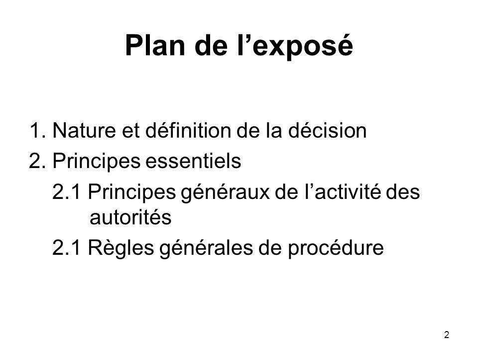 2 Plan de lexposé 1. Nature et définition de la décision 2. Principes essentiels 2.1 Principes généraux de lactivité des autorités 2.1 Règles générale