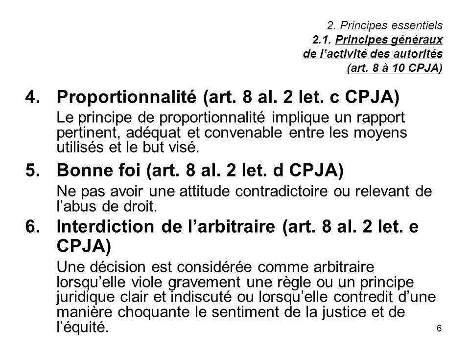 6 2. Principes essentiels 2.1. Principes généraux de lactivité des autorités (art. 8 à 10 CPJA) 4.Proportionnalité (art. 8 al. 2 let. c CPJA) Le princ