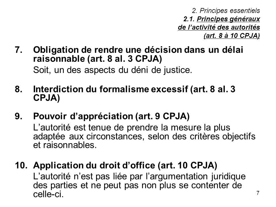 7 2. Principes essentiels 2.1. Principes généraux de lactivité des autorités (art. 8 à 10 CPJA) 7.Obligation de rendre une décision dans un délai rais