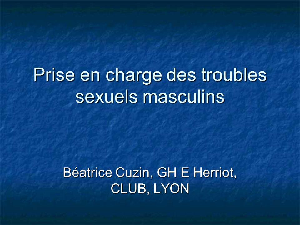 Prise en charge des troubles sexuels masculins Béatrice Cuzin, GH E Herriot, CLUB, LYON