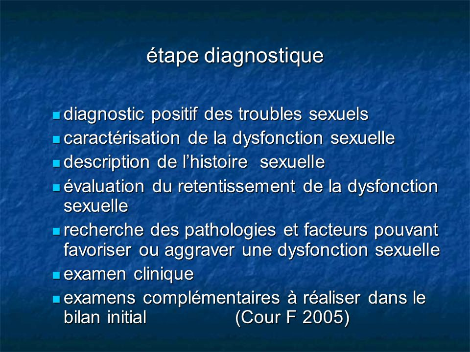 étape diagnostique diagnostic positif des troubles sexuels diagnostic positif des troubles sexuels caractérisation de la dysfonction sexuelle caractér