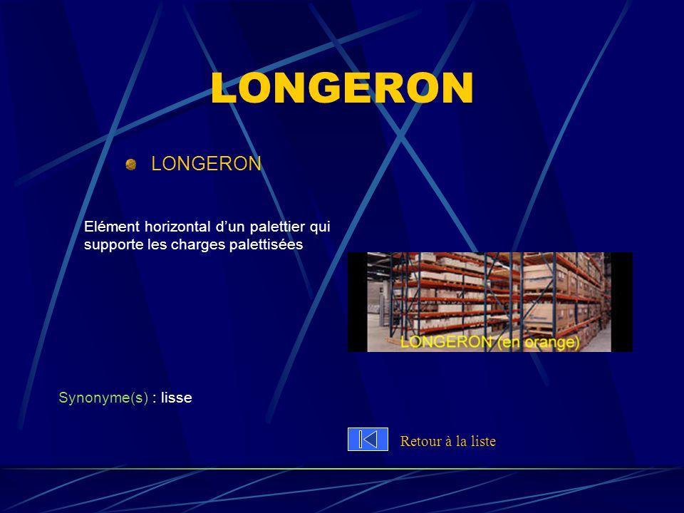 LONGERON Elément horizontal dun palettier qui supporte les charges palettisées Synonyme(s) : lisse Retour à la liste