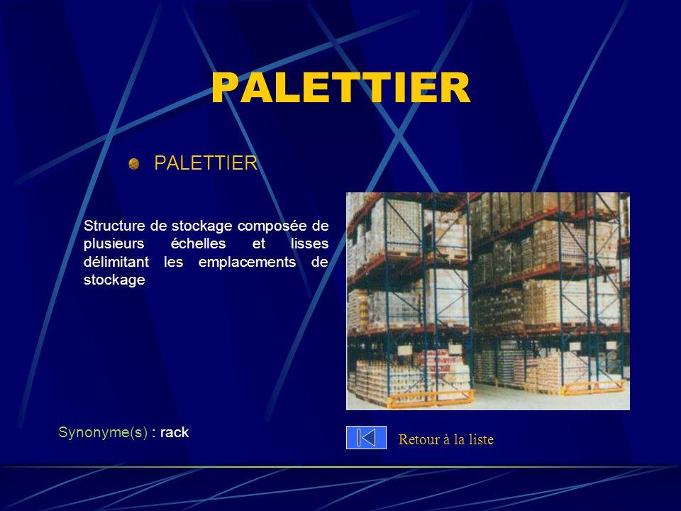 PALETTIER Structure de stockage composée de plusieurs échelles et lisses délimitant les emplacements de stockage Synonyme(s) : rack Retour à la liste