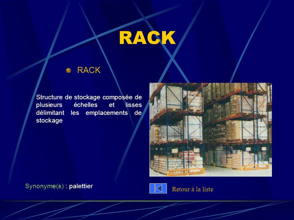 RACK Structure de stockage composée de plusieurs échelles et lisses délimitant les emplacements de stockage Synonyme(s) : palettier Retour à la liste