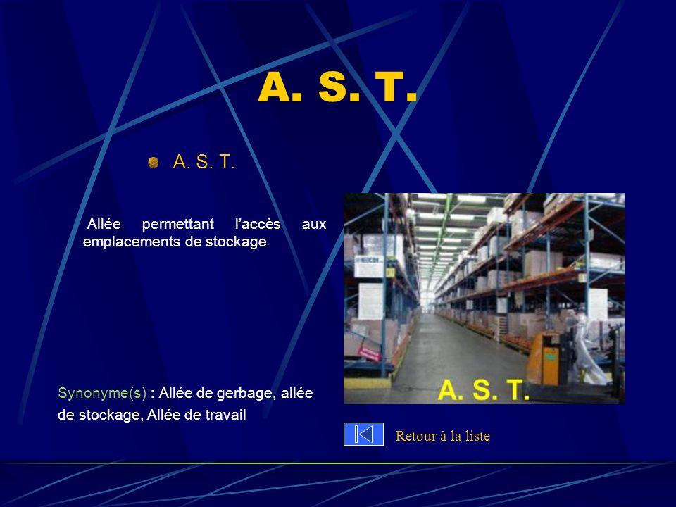 A. S. T. Allée permettant laccès aux emplacements de stockage Synonyme(s) : Allée de gerbage, allée de stockage, Allée de travail Retour à la liste