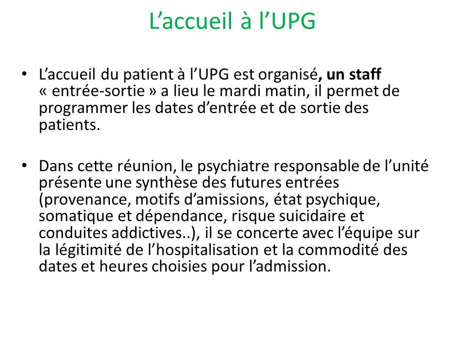 Laccueil à lUPG Laccueil du patient à lUPG est organisé, un staff « entrée-sortie » a lieu le mardi matin, il permet de programmer les dates dentrée et de sortie des patients.