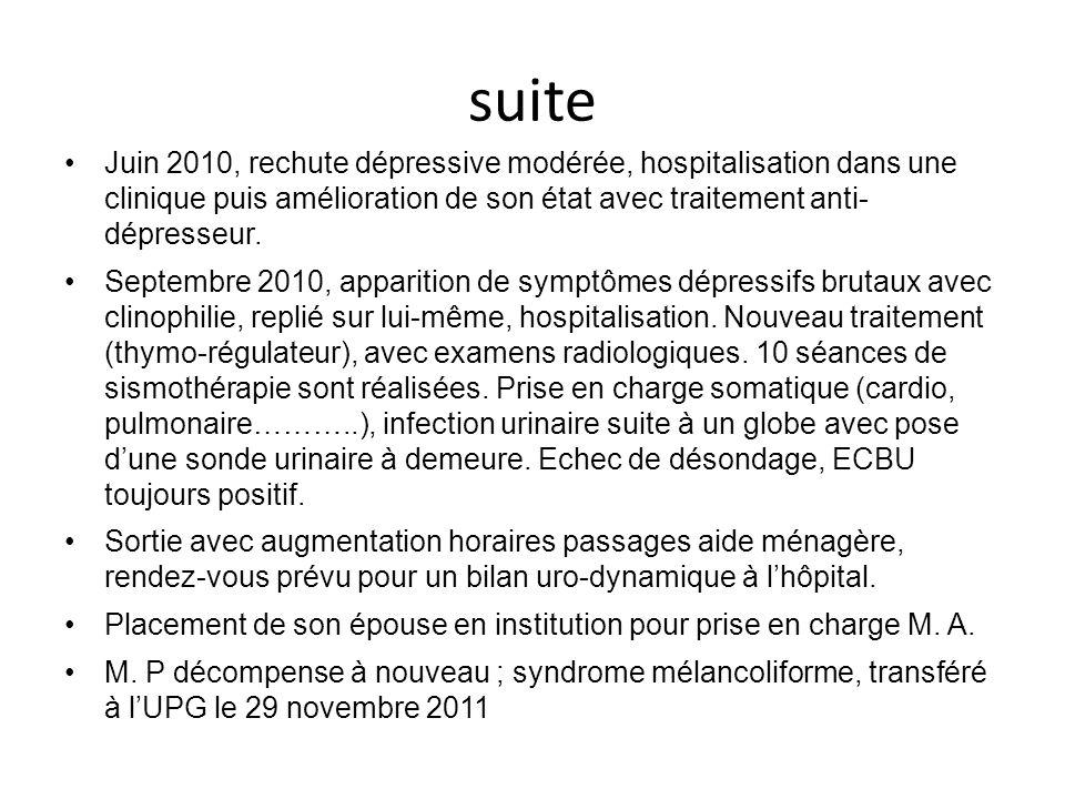 suite Juin 2010, rechute dépressive modérée, hospitalisation dans une clinique puis amélioration de son état avec traitement anti- dépresseur. Septemb