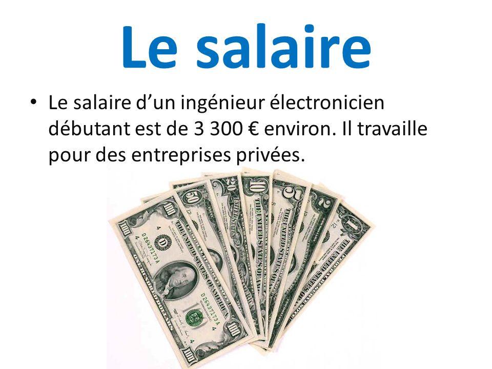 Le salaire Le salaire dun ingénieur électronicien débutant est de 3 300 environ. Il travaille pour des entreprises privées.