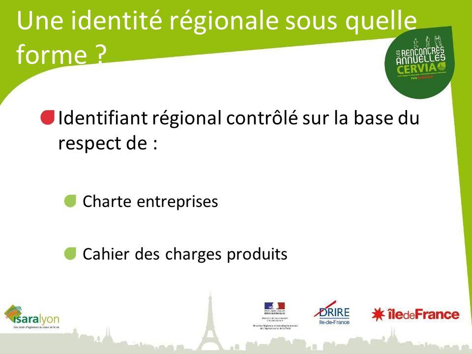 Une identité régionale sous quelle forme ? Identifiant régional contrôlé sur la base du respect de : Charte entreprises Cahier des charges produits