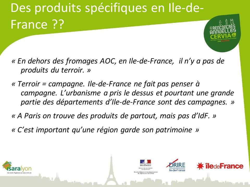 Des produits spécifiques en Ile-de- France ?? « En dehors des fromages AOC, en Ile-de-France, il ny a pas de produits du terroir. » « Terroir = campag