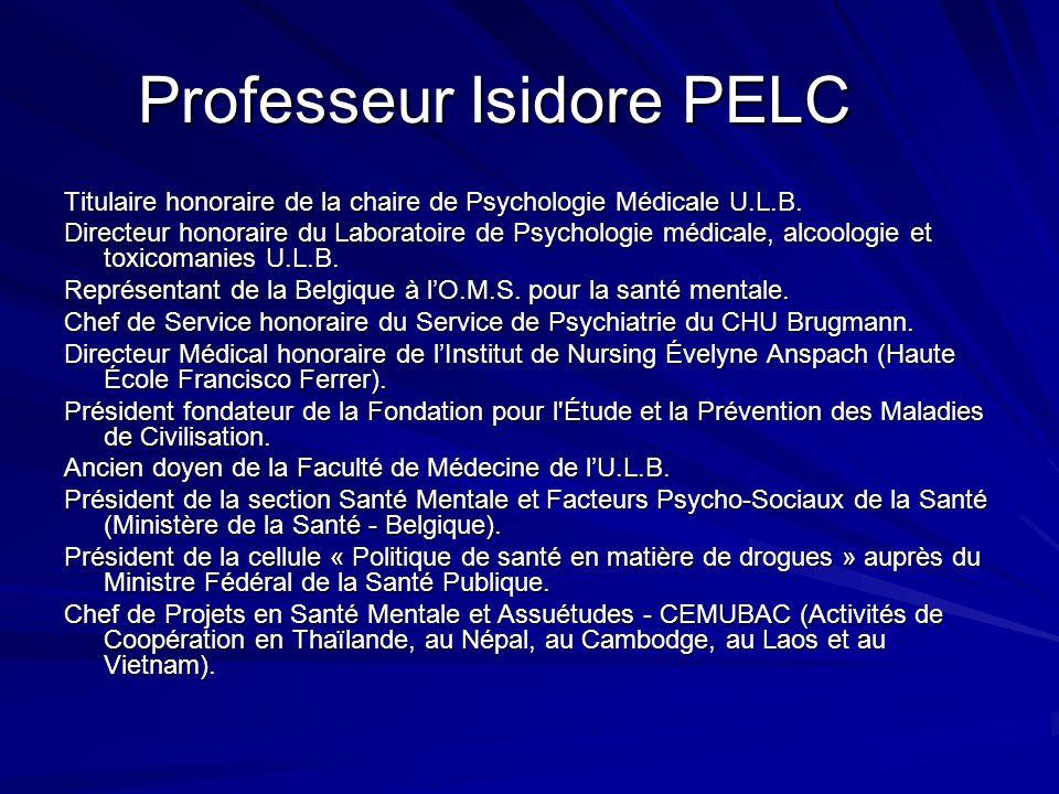 Professeur Isidore PELC Professeur Isidore PELC Titulaire honoraire de la chaire de Psychologie Médicale U.L.B. Directeur honoraire du Laboratoire de