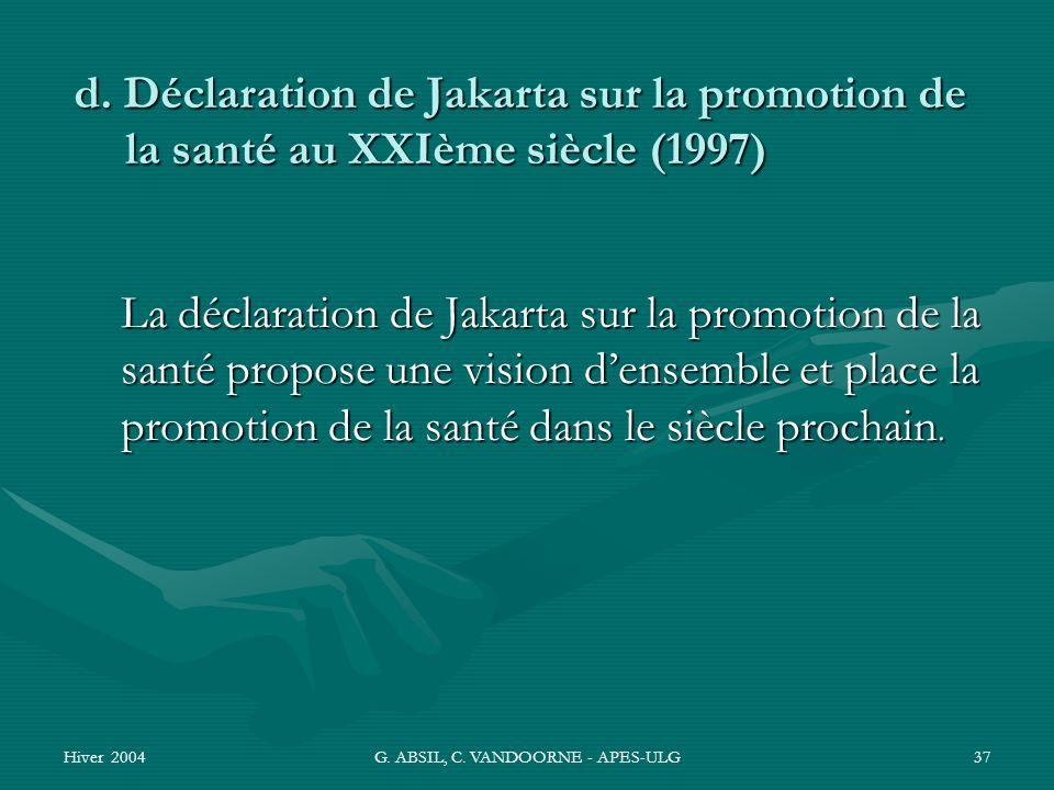 Hiver 2004G. ABSIL, C. VANDOORNE - APES-ULG37 La déclaration de Jakarta sur la promotion de la santé propose une vision densemble et place la promotio