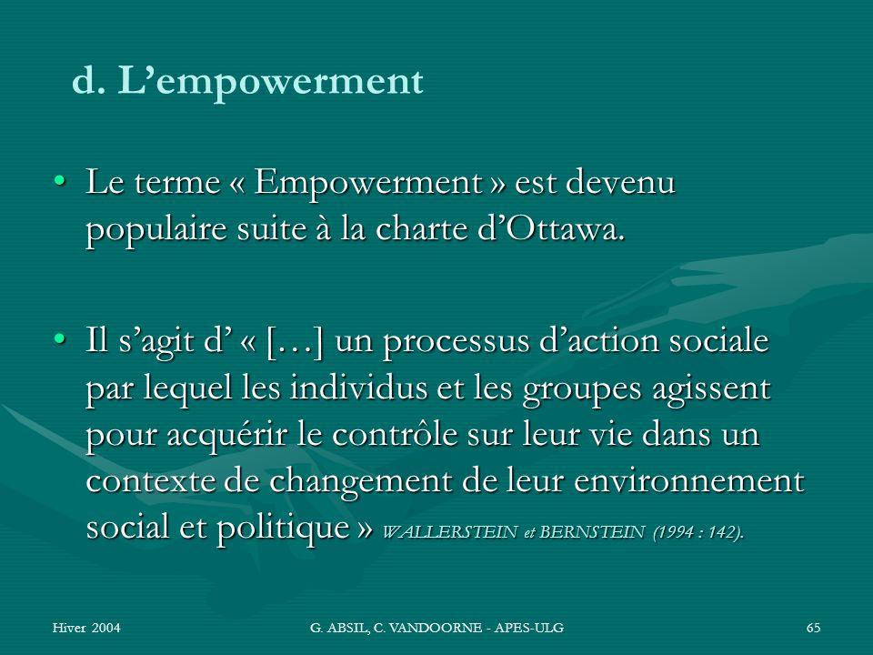 Hiver 2004G. ABSIL, C. VANDOORNE - APES-ULG65 d. Lempowerment Le terme « Empowerment » est devenu populaire suite à la charte dOttawa.Le terme « Empow