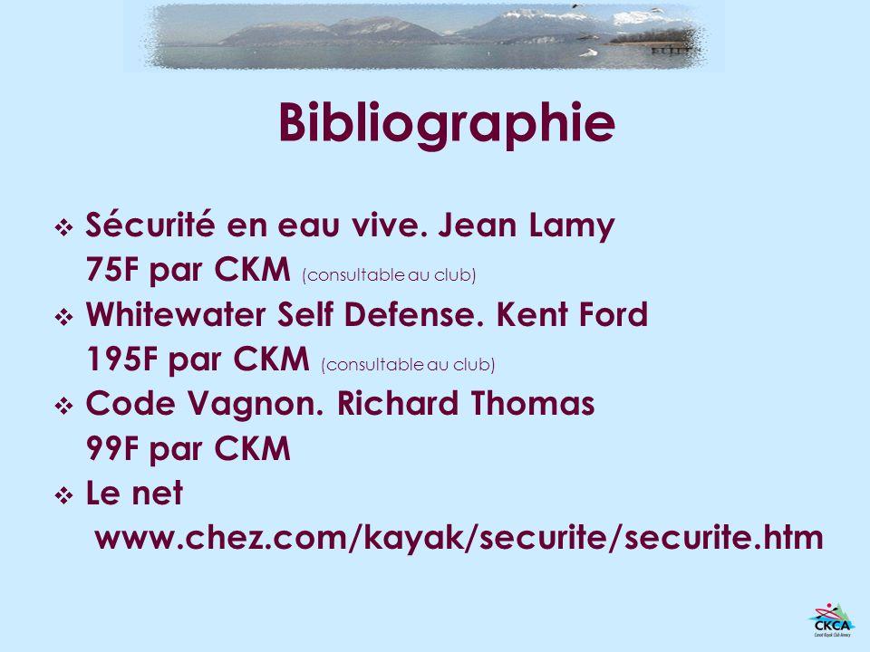 Bibliographie Sécurité en eau vive. Jean Lamy 75F par CKM (consultable au club) Whitewater Self Defense. Kent Ford 195F par CKM (consultable au club)