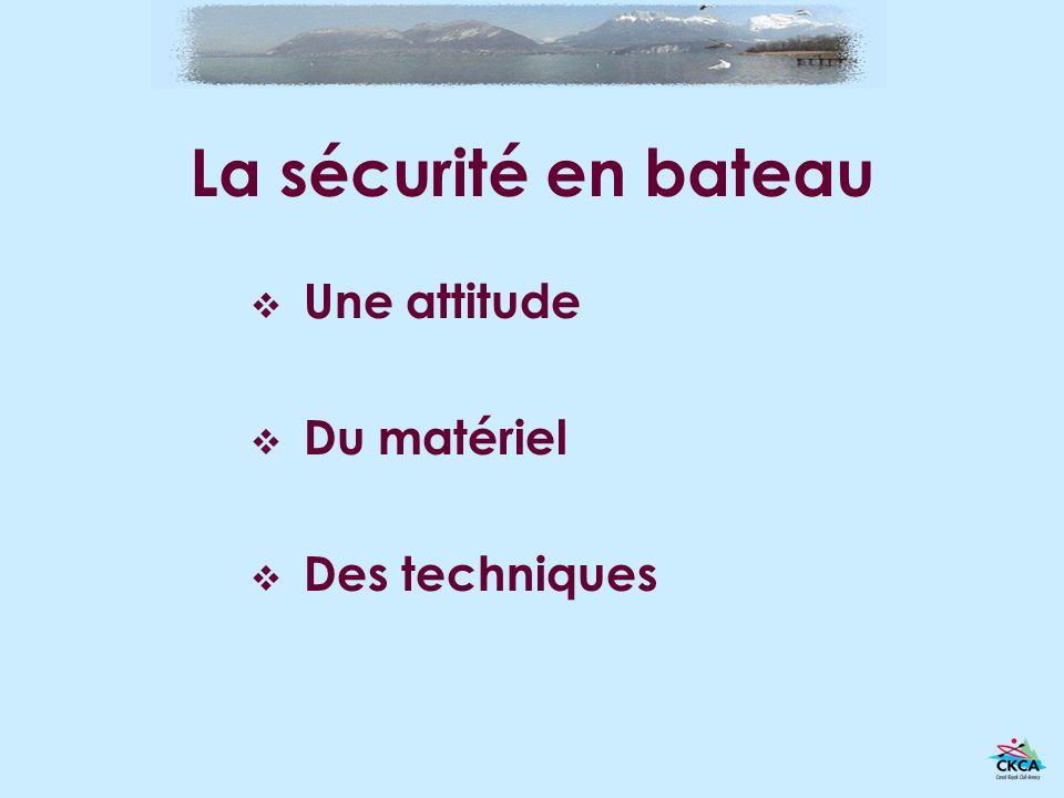 La sécurité en bateau Une attitude Du matériel Des techniques
