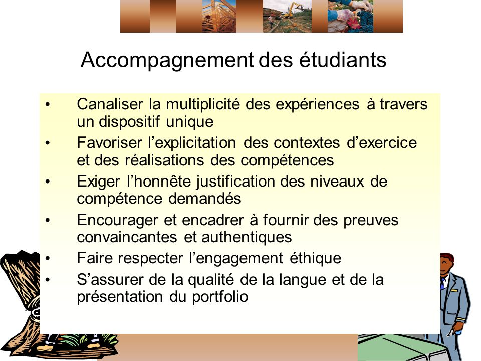 Accompagnement des étudiants Canaliser la multiplicité des expériences à travers un dispositif unique Favoriser lexplicitation des contextes dexercice