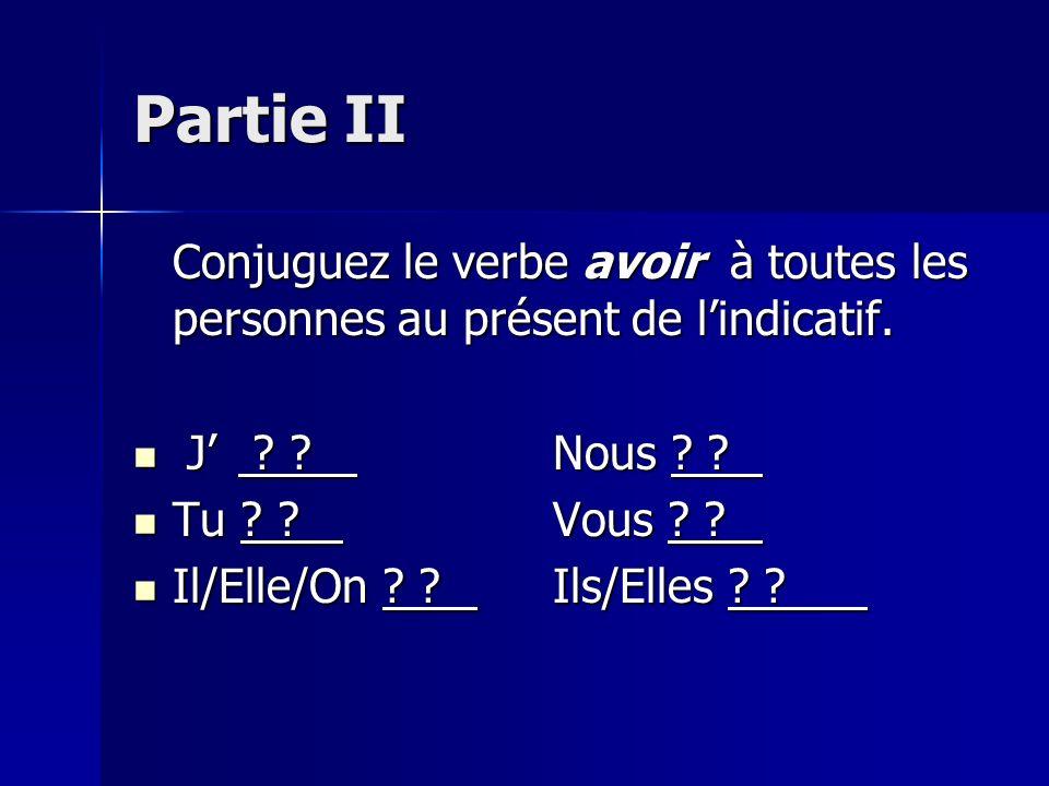Partie I Conjuguez le verbe être à toutes les personnes au présent de lindicatif. Je ? ? Nous ? ? Je ? ? Nous ? ? Tu ? ?Vous ? ? Tu ? ?Vous ? ? Il/Ell