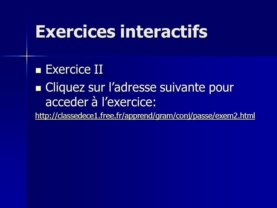 Exercices interactifs Exercice I Cliquez sur ladresse suivante pour acceder à lexercice: hhhh tttt tttt pppp :::: //// //// cccc llll aaaa ssss ssss eeee dddd eeee cccc eeee 1111....