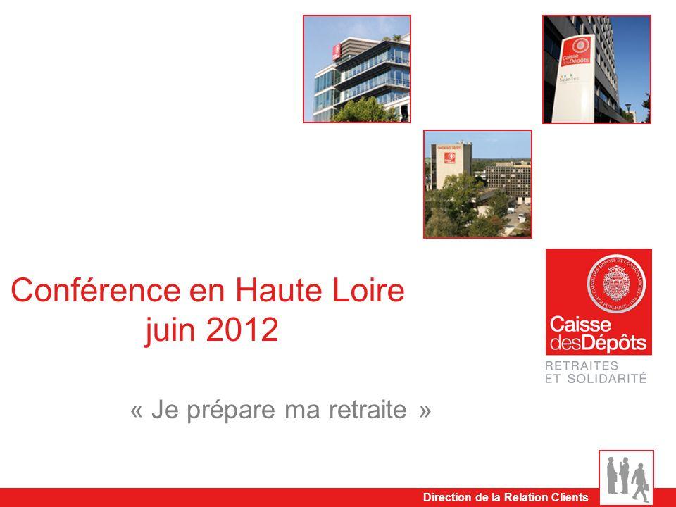 Direction de la Relation Clients Conférence en Haute Loire juin 2012 « Je prépare ma retraite »