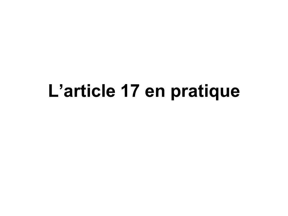 Larticle 17 en pratique