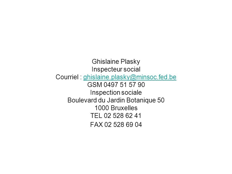 Ghislaine Plasky Inspecteur social Courriel : ghislaine.plasky@minsoc.fed.beghislaine.plasky@minsoc.fed.be GSM 0497 51 57 90 Inspection sociale Boulev