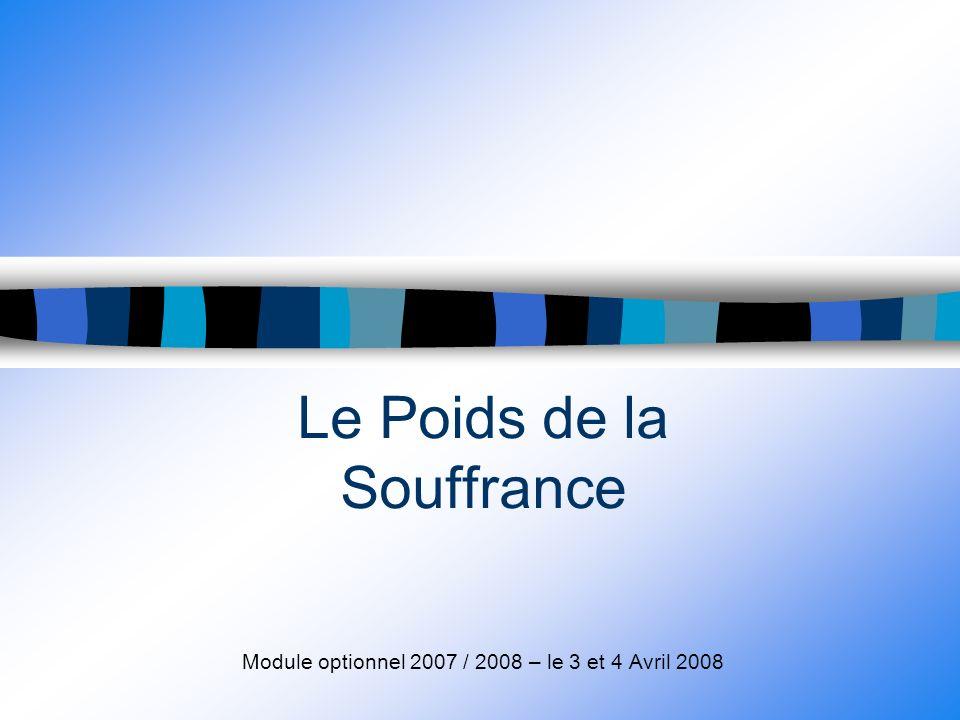 Le Poids de la Souffrance Module optionnel 2007 / 2008 – le 3 et 4 Avril 2008