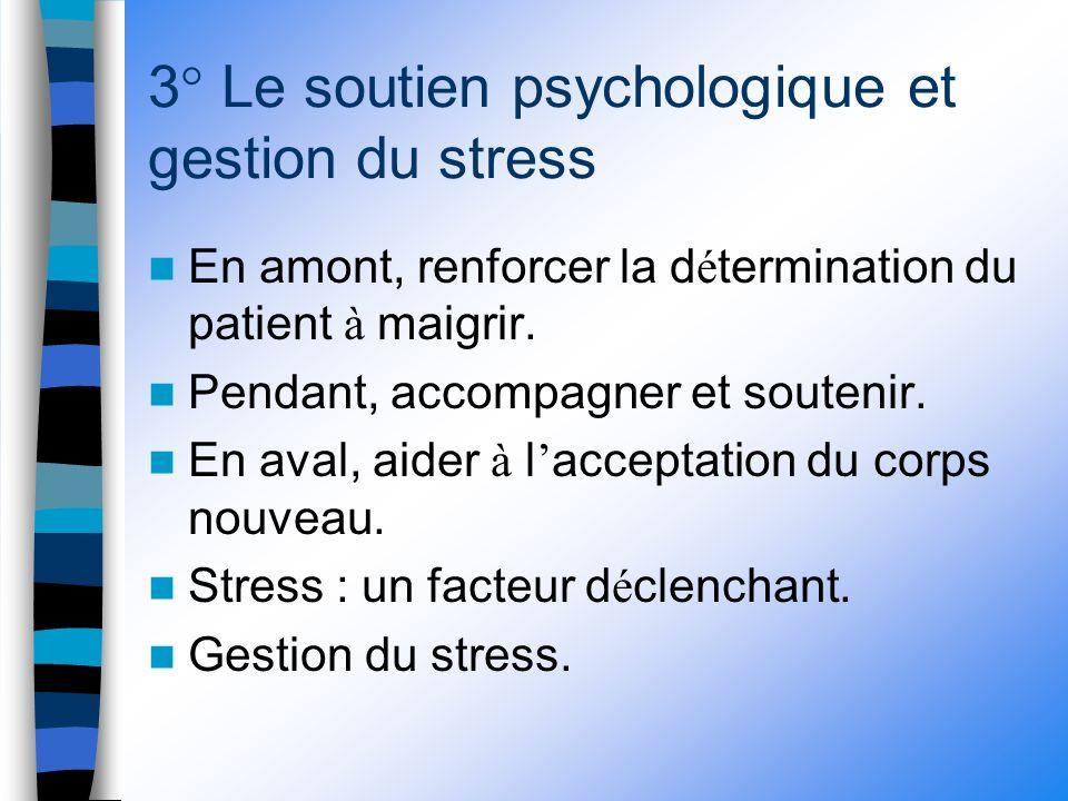 3° Le soutien psychologique et gestion du stress En amont, renforcer la d é termination du patient à maigrir.