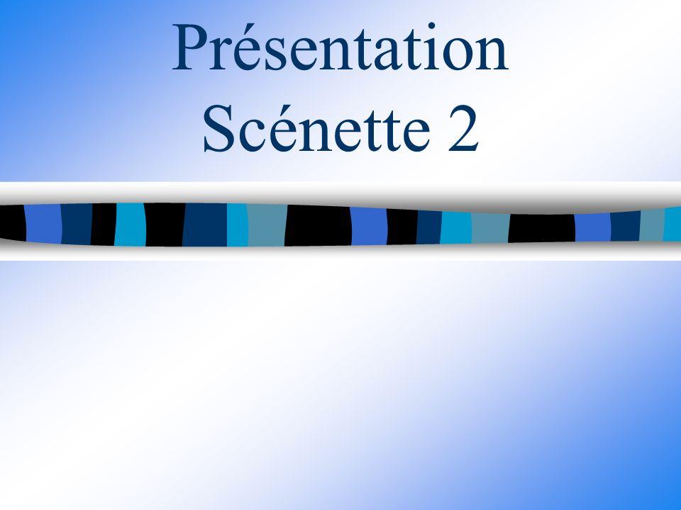 Présentation Scénette 2