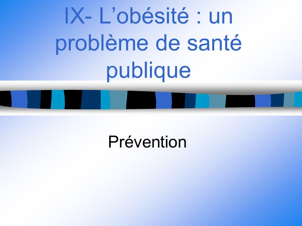 IX- Lobésité : un problème de santé publique Prévention