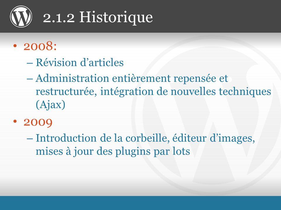 2008: – Révision darticles – Administration entièrement repensée et restructurée, intégration de nouvelles techniques (Ajax) 2009 – Introduction de la corbeille, éditeur dimages, mises à jour des plugins par lots 2.1.2 Historique
